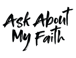 Ask About My Faith
