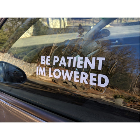 Be Patient I'm Lowered | Premium Decal,  - Riddle Wares