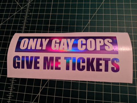 Only Gay Cops Give Me Tickets Decal,  - Riddle Wares