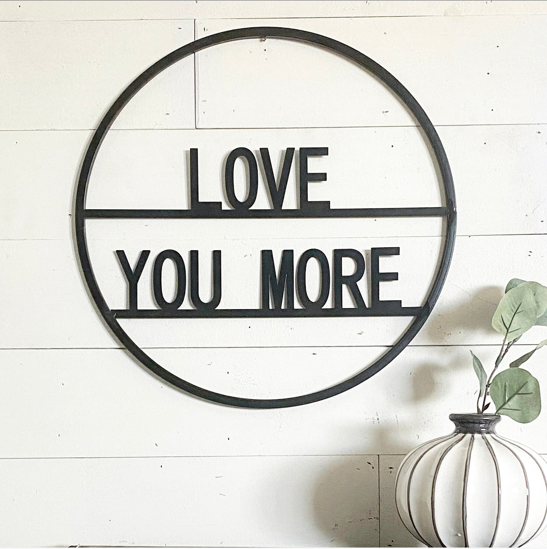 "Love You More 15"" Round Sign"