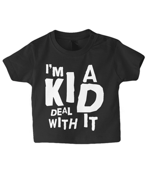 I'm A Kid Deal With It - infant's t-shirt