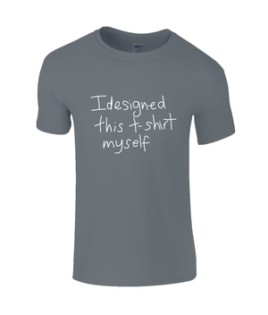 I Designed This T-shirt Myself - men's t-shirt
