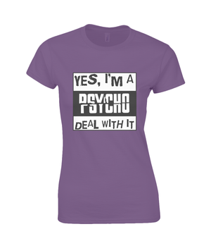 Yes, I'm a psycho. Deal with it - women's t-shirt