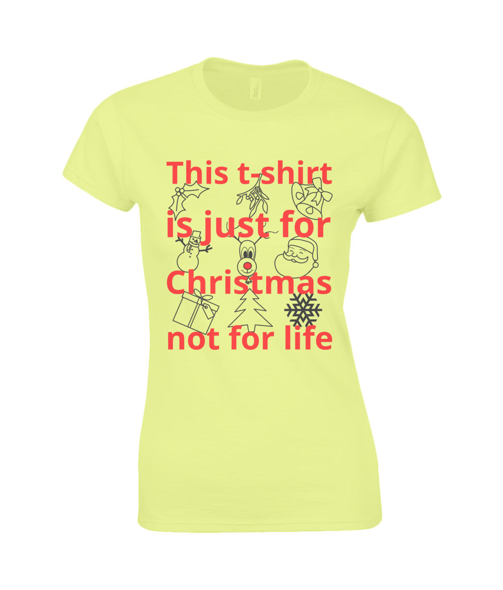 This t-shirt is just for Christmas not for life