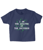 I Am The Arbiter Of The Universe - infant's t-shirt