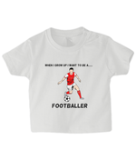 When I Grow Up I Want To Be A Footballer - infant's t-shirt