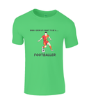 When I Grow Up I Want To Be A Footballer - men's t-shirt