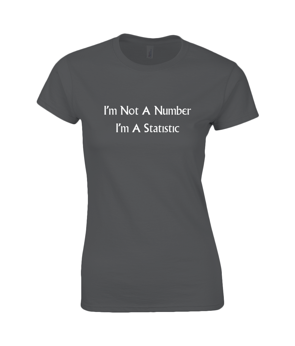 I'm Not A Number I'm A Statistic - women's t-shirt