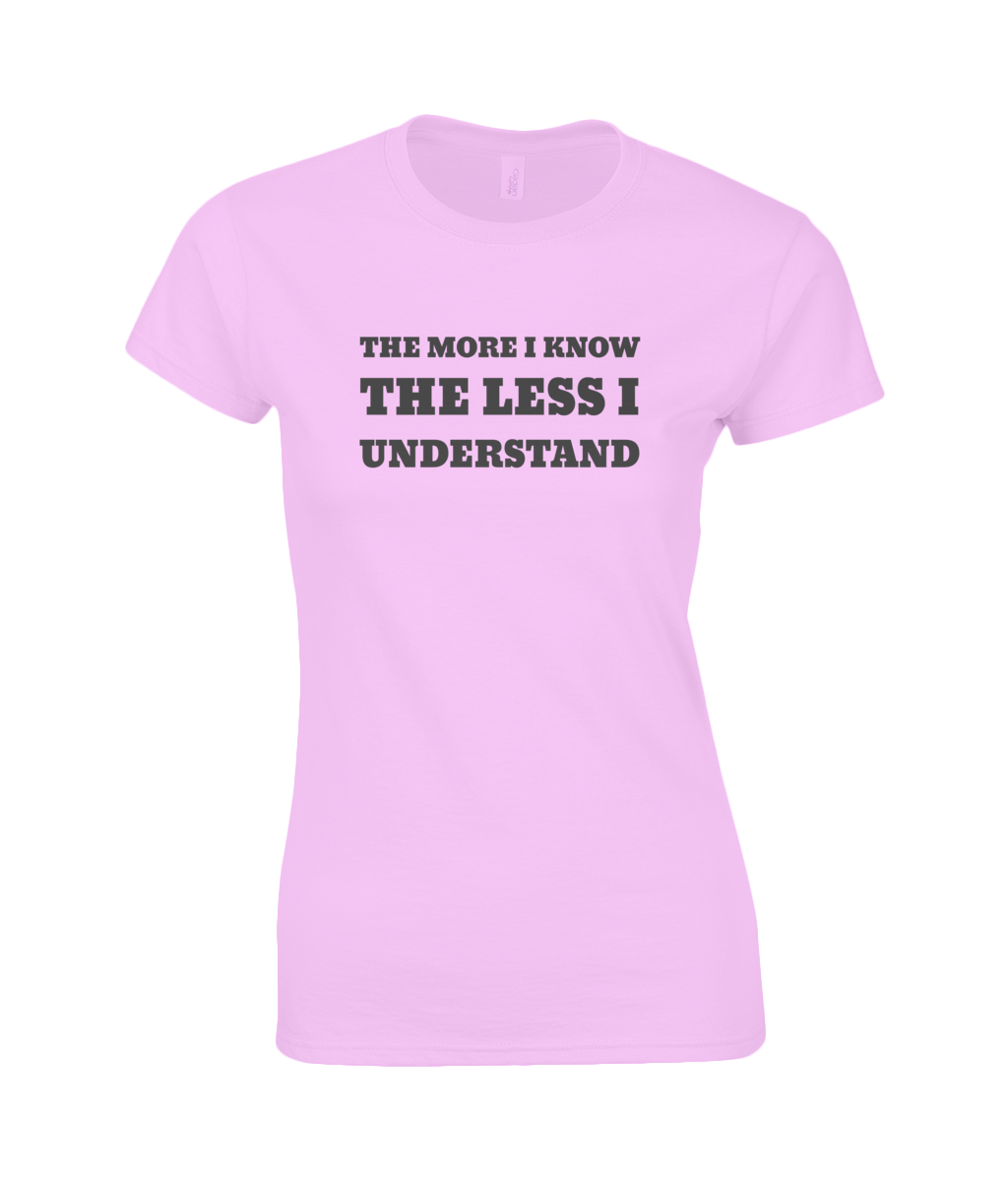 The More I Know The Less I Understand - women's t-shirt