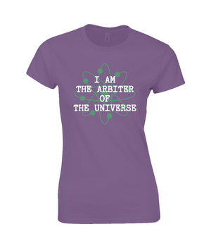 I Am The Arbiter Of The Universe - women's t-shirt