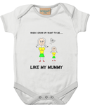 When I Grow Up I Want To Be Like My Mummy - baby bodysuit