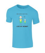 When I Grow Up I Want To Be Like My Mummy - kid's t-shirt