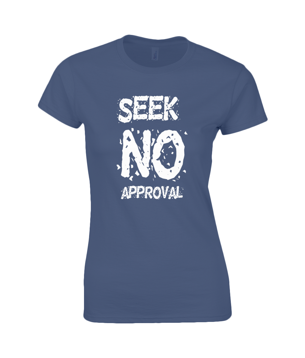 Seek No Approval - women's t-shirt
