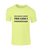 The More I Know The Less I Understand - men's t-shirt