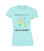 When I Grow Up I Want To Be Like My Mummy - women's t-shirt