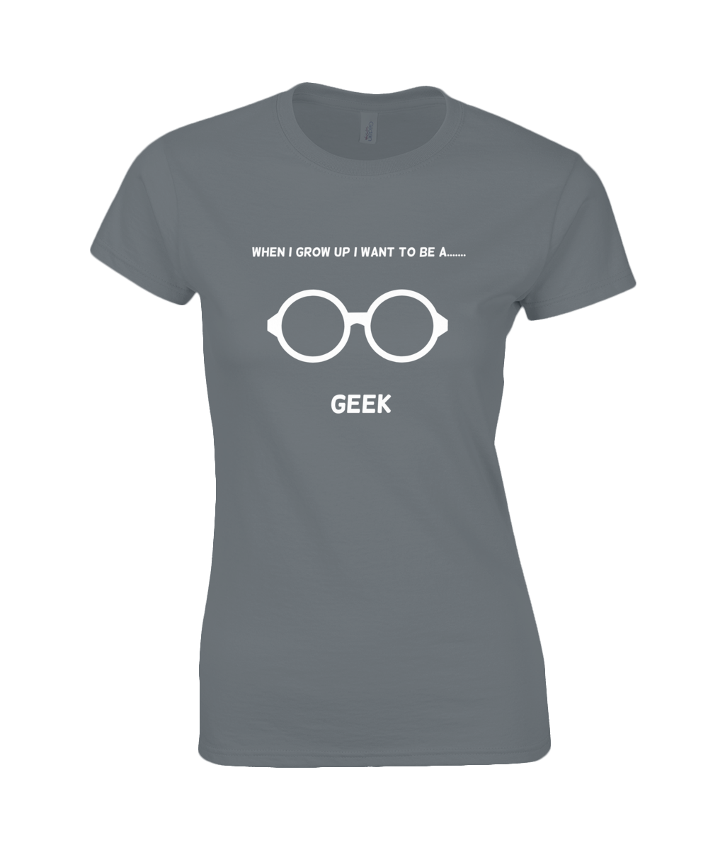 When I Grow Up I Want To Be A Geek - women's t-shirt