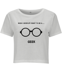 When I Grow Up I Want To Be A Geek - women's crop top