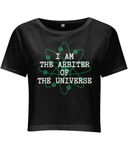 I Am The Arbiter Of The Universe - women's crop top