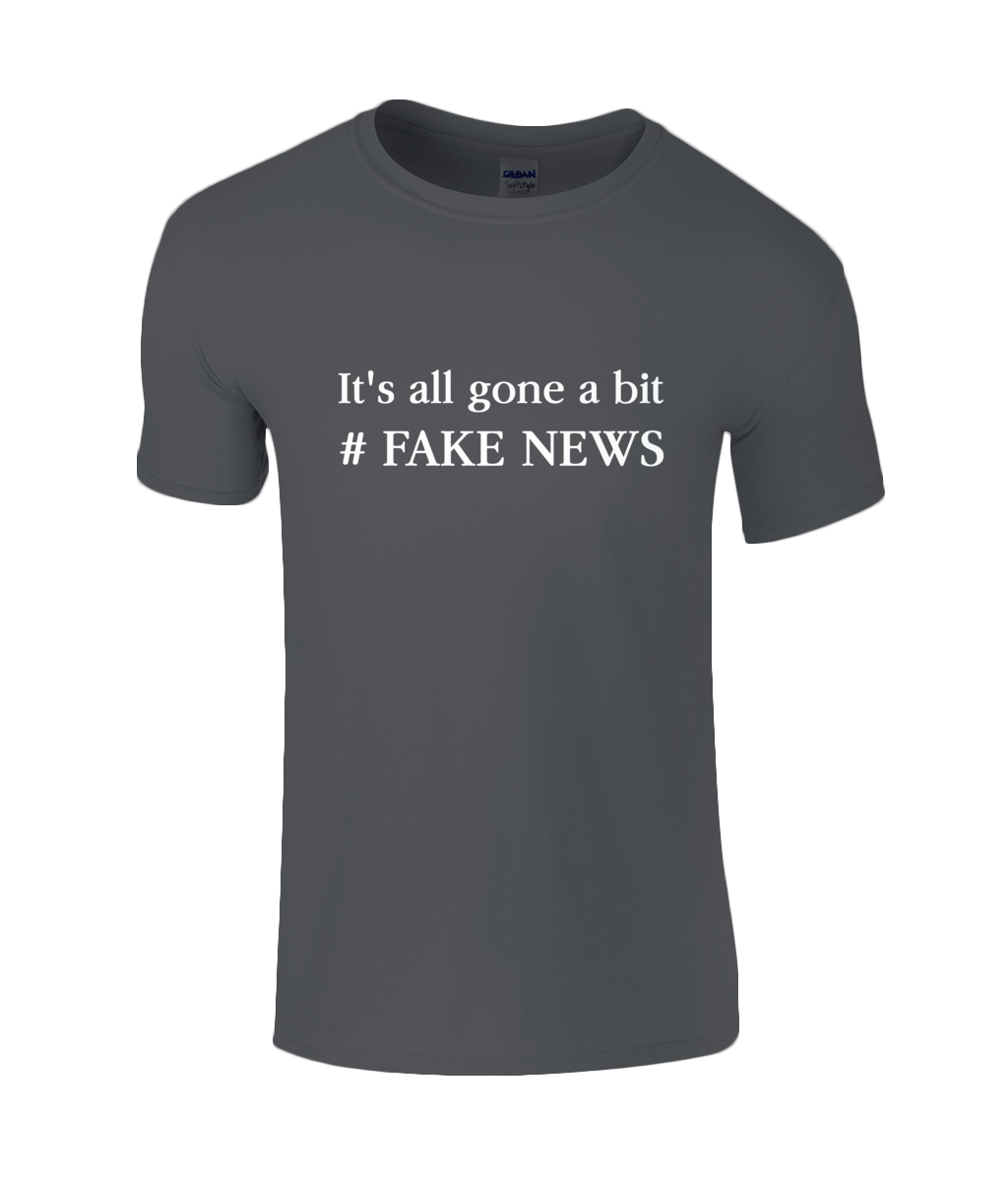 It's All Gone A Bit # Fake News - men's t-shirt