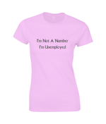 I'm Not A Number I'm Unemployed - women's t-shirt