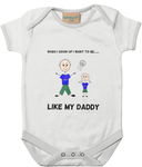 When I Grow Up I Want To Be Like My Daddy - baby bodysuit