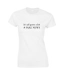 It's All Gone A Bit # Fake News - women's t-shirt