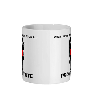 When I Grow Up I Want To Be A Prostitute - mug