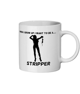 When I Grow Up I Want To Be A Stripper - mug