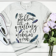 The Problem with Wanting - Boyfriend Tees