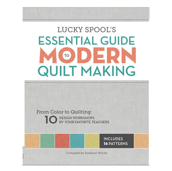 Essential Guide to Modern Quilt Making