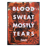 BLOOD SWEAT MOSTLY TEARS - MONO-PRINTS