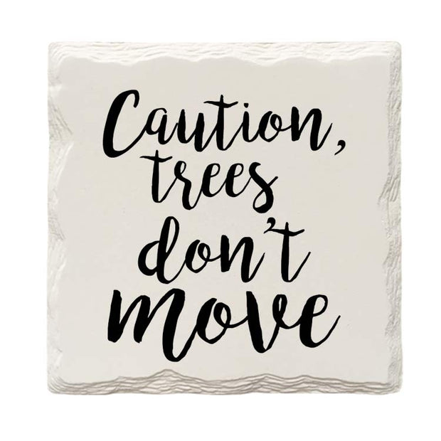 Caution, Trees Don't Move Drink Coaster Set