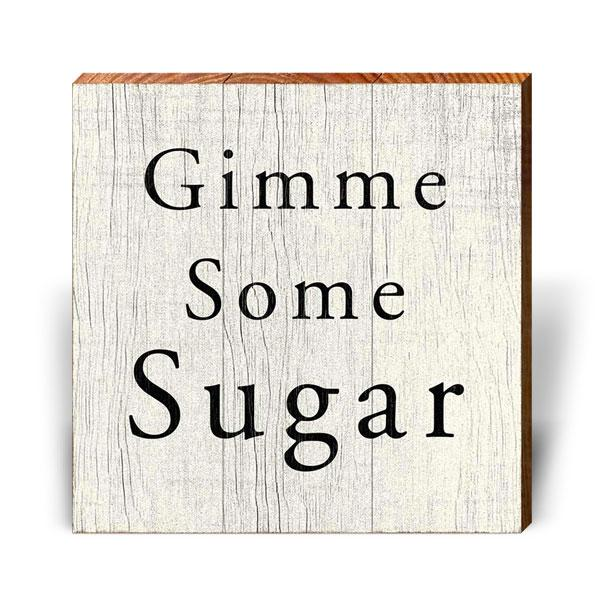 Gimme Some Sugar-Mill Wood Art