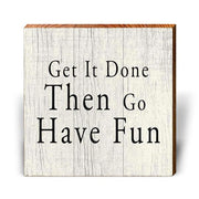 Get It Done Then Go Have Fun-Mill Wood Art