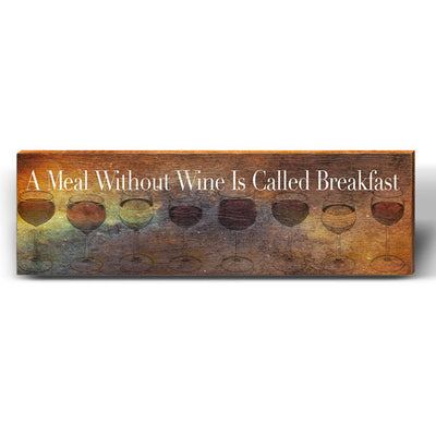 """A Meal Without Wine is Called Breakfast"" Saying Piece-Mill Wood Art"