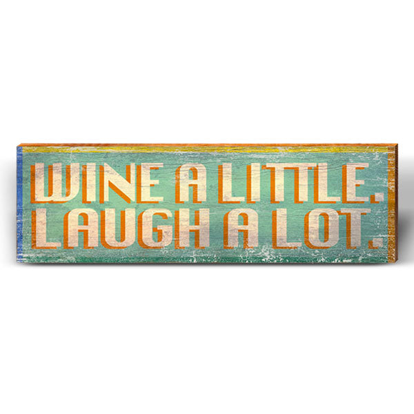 """Wine a Little, Laugh A Lot"" Saying Piece-Mill Wood Art"