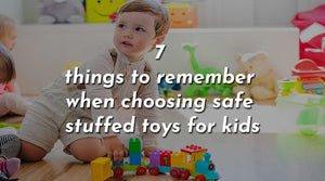 7 things to remember when choosing safe stuffed toys for kids