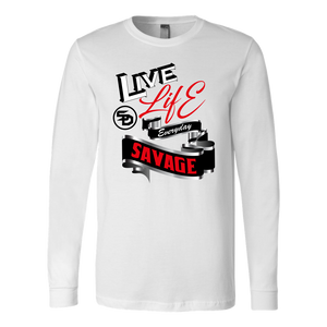 Live Life Everyday Savage White/Black/Red/Silver Long Sleeve- 5 Colors