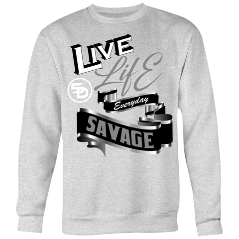 Live Life Everyday Savage White/Black/Grey/Silver Sweatshirt- 8 Colors