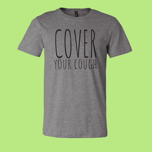 Cover Your Cough (Grey T-Shirt)