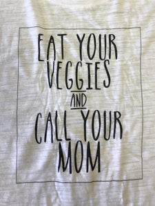 Eat Your Veggies and Call Your Mom (White Scoop Neck)