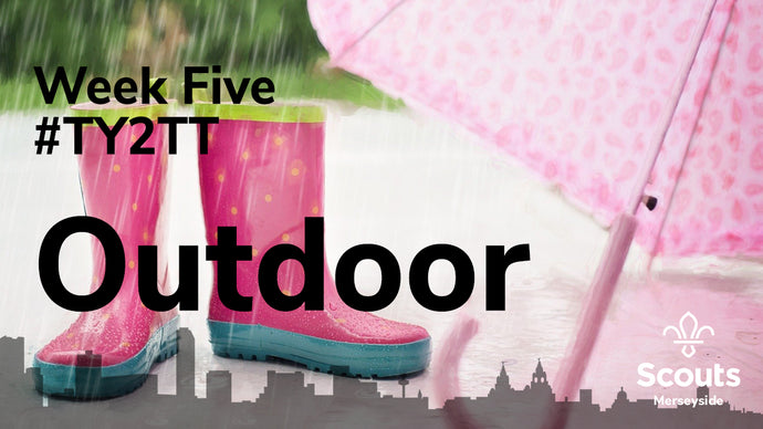 Week Five TY2TT: Outdoor activities for Beavers and Cubs