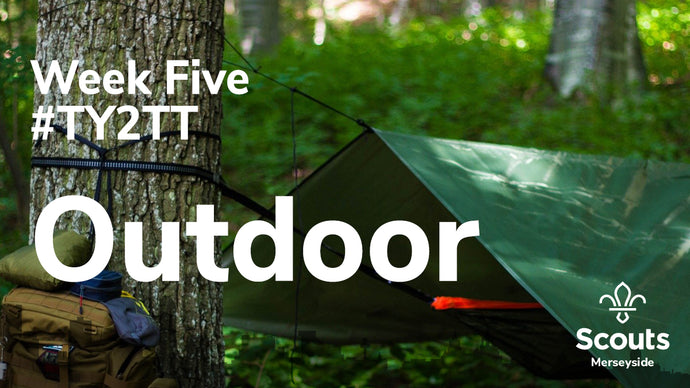 Week Five TY2TT: Outdoor activities for Scouts and Explorers
