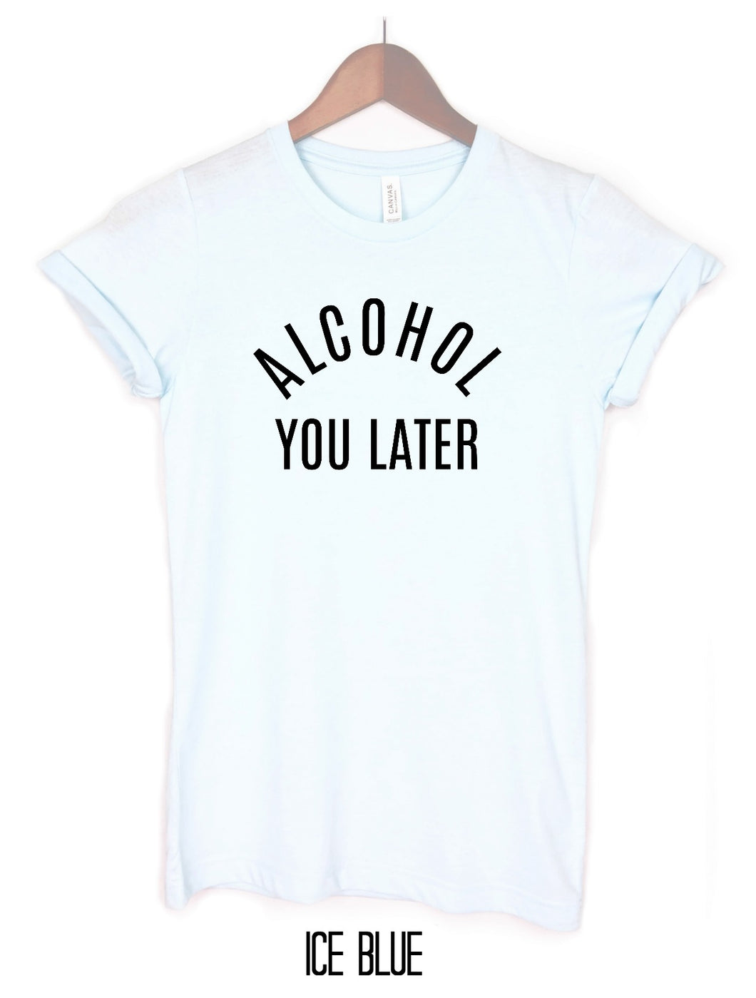 Alcohol You Later Shirt