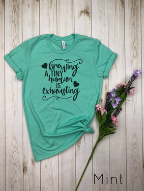Growing a Tiny Human is Exhausting Shirt