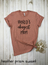 Load image into Gallery viewer, World's Okayest mom Shirt