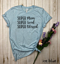 Load image into Gallery viewer, SUPER mom, Super Wife, Super Tired Shirt