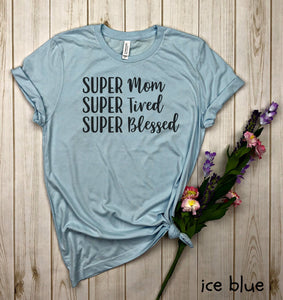 SUPER mom, Super Wife, Super Tired Shirt