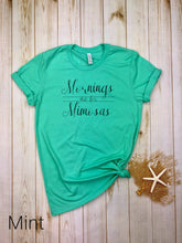 Load image into Gallery viewer, Mornings are for Mimosa  Shirt
