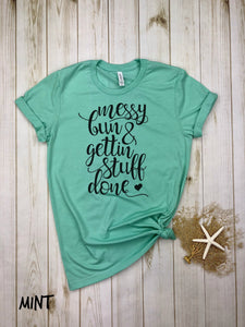 Messy Bun, Getting Things Done (with heart) Shirt